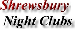 Find Shrewsbury Night Clubs