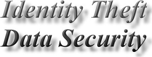 About Identity Theft and Data Security